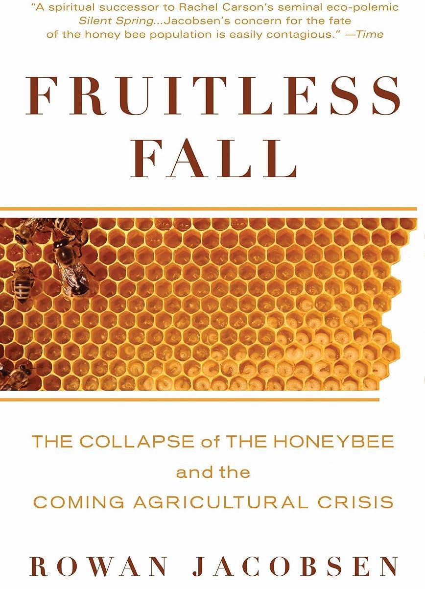 ゴミブラシガスFruitless Fall: The Collapse of the Honey Bee and the Coming Agricultural Crisis (English Edition)
