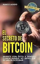 EL SECRETO DE BITCOIN: Invertir con éxito y sentido común aunque no sepas qué es una blockchain (Spanish Edition)