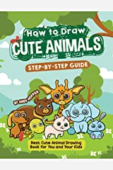 How to Draw Cute Animals Step-by-Step Guide: Best Cute Animal Drawing Book for You and Your Kids Kindle Edition