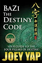 BaZi - The Destiny Code: Understand the DNA Coding of Your Destiny