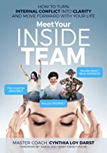 Meet Your Inside Team: How to Turn Internal Conflict into Clarity and Move Forward with Your Life