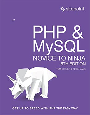 PHP & MySQL: Novice to Ninja: Get Up to Speed With PHP the Easy Way