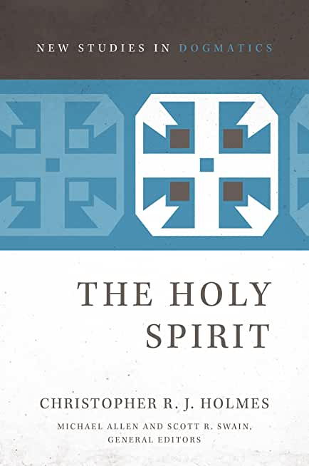 The Holy Spirit (New Studies in Dogmatics) (English Edition)