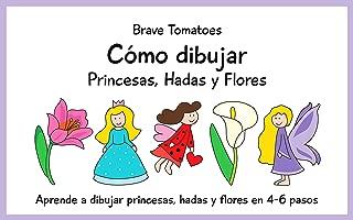 Cómo dibujar princesas, hadas y flores (Aprender a dibujar paso a paso para niños nº 2) (Spanish Edition)