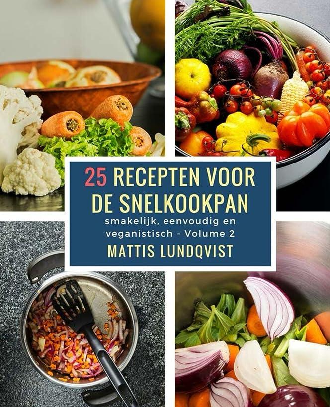25 recepten voor de snelkookpan: smakelijk, eenvoudig en veganistisch (Dutch Edition)