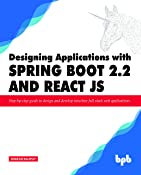 Designing Applications with Spring Boot 2.2 and React JS: Step-by-step guide to design and develop intuitive full stack web applications (English Edition)