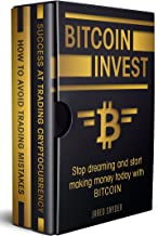 Bitcoin invest: Stop Dreaming and Start Making Money Today with Bitcoin