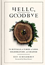 Hello, Goodbye: 75 Rituals for Times of Loss, Celebration, and Change