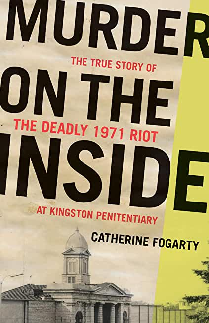 Murder on the Inside: The True Story of the Deadly Riot at Kingston Penitentiary (English Edition)