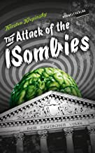The Attack Of The ISombies: Episode 1: They've Come To Turn You