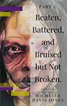 Beaten, Battered, and Bruised, but Not Broken