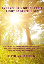 Everybody's Got a Little Light Under the Sun: Redeeming, Restoring, Reconciling the Biblical Story through Drama for the African- American Community (English Edition)