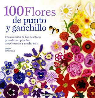 100 Flores De Punto Y Ganchillo (Ilustrados / Estilos de vida)
