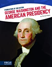 Foundations of Our Nation: George Washington and the American Presidency