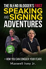 The Blind Blogger's First Speaking and Signing Adventures : + How You Can Conquer Your Fears Kindle Edition