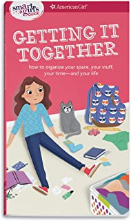 A Smart Girl's Guide: Getting It Together: How to Organize Your Space, Your Stuff, Your Time--And Your Life