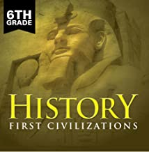 6th Grade History: First Civilizations: Ancient Civilizations for Kids Sixth Grade Books (Children's Ancient History Book...