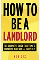 How To Be A Landlord: The Definitive Guide to Letting and Managing Your Rental Property Kindle Edition