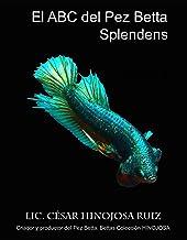 El ABC del pez Betta Splendens (Spanish Edition)