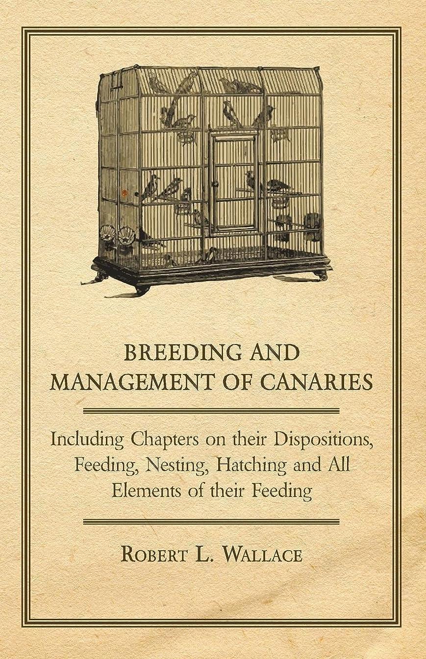 抜け目のない感嘆符声を出してBreeding and Management of Canaries - Including Chapters on Their Dispositions, Feeding, Nesting, Hatching and All Elements of Their Feeding