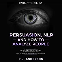Persuasion, NLP, and How to Analyze People: Dark Psychology 3 Manuscripts: Secret Techniques to Analyze and Influence Anyo...