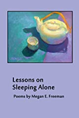 Lessons on Sleeping Alone: Poems by Megan E. Freeman Kindle Edition