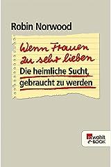 Wenn Frauen zu sehr lieben: Die heimliche Sucht, gebraucht zu werden (German Edition) Kindle Edition