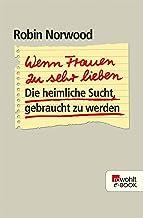 Wenn Frauen zu sehr lieben: Die heimliche Sucht, gebraucht zu werden (German Edition)