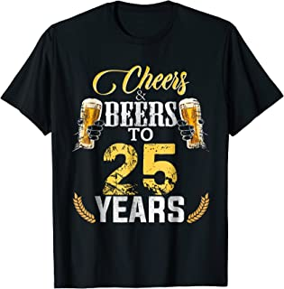 Cheers And Beers To 25 Years Shirt Birthday Gift Old T-shirt