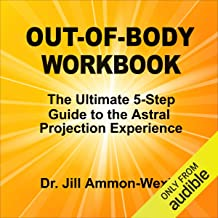 Out-of-Body Workbook: The Ultimate 5-Step Guide to Astral Project Experiences