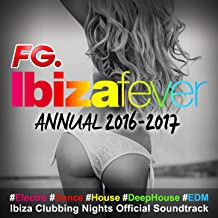 Ibiza Fever Annual 2016 - 2017 (By FG) : #Electro #Dance #House #DeepHouse #EDM Ibiza Clubbing Nights Official Soundtrack