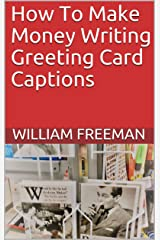 How To Make Money Writing Greeting Card Captions Kindle Edition