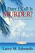 Dare I Call It Murder?: A Memoir of Violent Loss