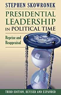 Presidential Leadership in Political Time: Reprise and Reappraisal