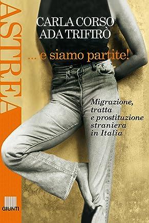 E siamo partite!: Migrazione, tratta e prostituzione straniera in Italia
