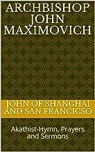 Archbishop John Maximovitch: Akathist Hymn, Prayers and Sermons