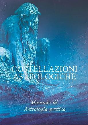 Costellazioni Astrologiche: Manuale di astrologia pratica