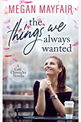 The Things We Always Wanted: a romantic novella prequel to the Café Chronicles series Kindle Edition