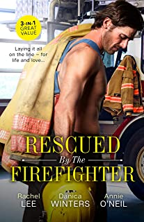 Rescued By The Firefighter/Playing with Fire/Smoke and Ashes/The Firefighter to Heal Her Heart (Conard County: The Next Ge...