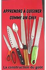 la construction du goût: Apprendre à cuisiner comme un chef Format Kindle