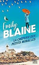 La crêperie des petits miracles : Évadez-vous en Bretagne et découvrez la recette du bonheur avec la nouveauté d'Emily Bla...