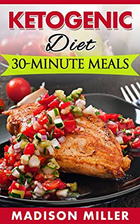KETOGENIC DIET - 30-minute Meals (Ketogenic Cooking Book 3)