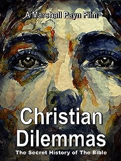 Christian Dilemmas - The Secret History of The Bible