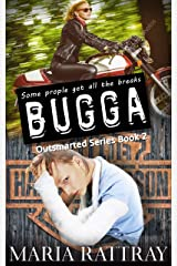 BUGGA: Some people get all the breaks (Outsmarted Series Book 2) Kindle Edition