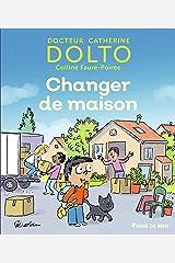 Changer de maison - Docteur Catherine Dolto - de 2 à 7 ans Relié