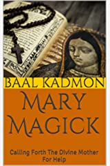 Mary Magick: Calling Forth The Divine Mother For Help (Magick Of The Saints Book 1) Kindle Edition