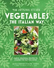 The The Artisanal Kitchen: Vegetables the Italian Way: Simple, Seasonal Recipes to Change the Way You Cook