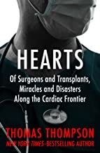 Hearts: Of Surgeons and Transplants, Miracles and Disasters Along the Cardiac Frontier