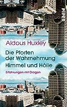 Die Pforten der Wahrnehmung • Himmel und Hölle: Erfahrungen mit Drogen (German Edition)