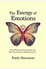 The Energy of Emotions: The 10 Emotional Environments and How They Shape the World Around Us (English Edition) Versión Kindle